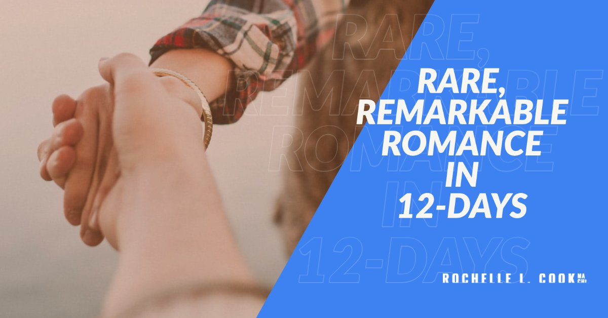 RARE, REMARKABLE ROMANCE IN 12-DAYS