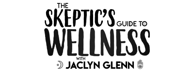 The Skeptics Guide to Wellness