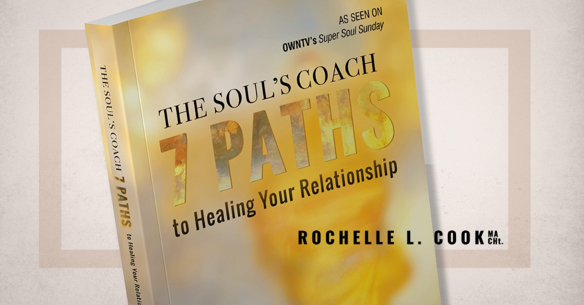 Hypnosis for Relationship Anxiety—A SYSTEM FOR CHANGE THE SOUL'S COACH: 7 PATHS TO HEALING YOUR RELATIONSHIP by Rochelle L. Cook MA CHt.